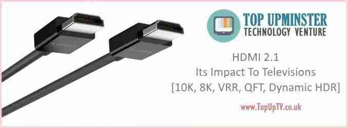 HDMI 2.1: Impact To Televisions [10K, 8K, VRR, QFT, Dynamic HDR]