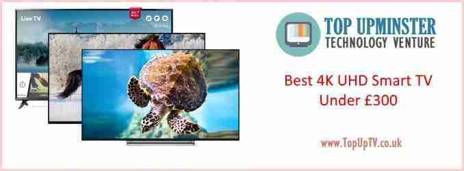 Best 4K UHD Smart TV Under £300 – Top TVs Under £300 2019
