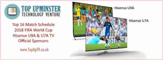 Hisense Official 4K TV Sponsor 2018 FIFA World Cup Last Top 16 Teams Schedule Match Channel