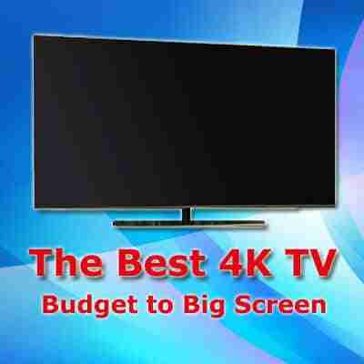 The Best 4K TV from Budget to Big Screen