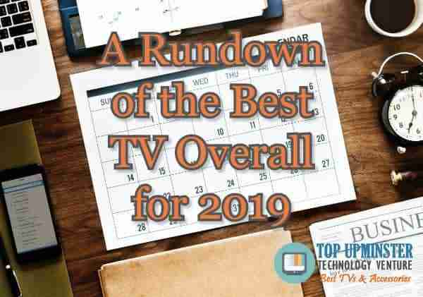 A Rundown of the Best TV Overall for 2019